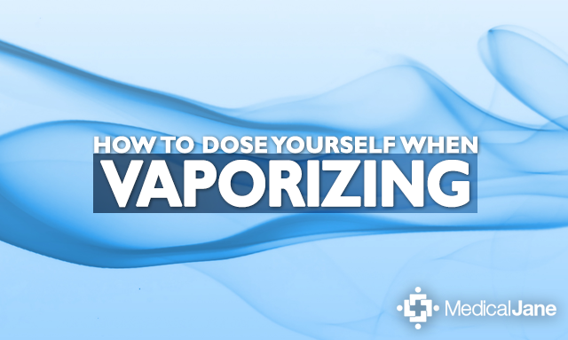 How To Dose Yourself When Vaporizing Medical Marijuana