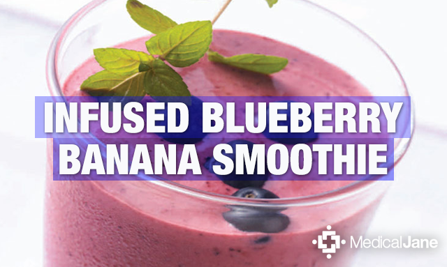 How-To Make A Cannabis Infused Blueberry Banana Smoothie